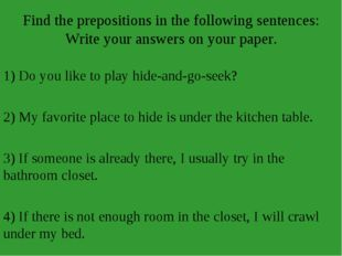 Find the prepositions in the following sentences: Write your answers on your