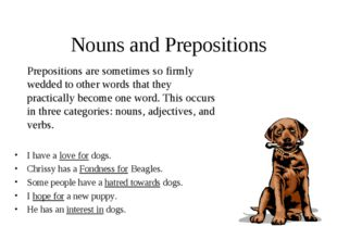Nouns and Prepositions Prepositions are sometimes so firmly wedded to other