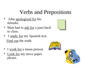 Verbs and Prepositions John apologized for his mistake. Matt had to ask for a