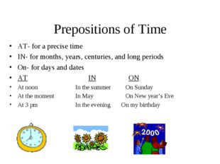 Prepositions of Time AT- for a precise time IN- for months, years, centuries,
