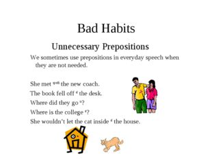 Bad Habits Unnecessary Prepositions We sometimes use prepositions in everyd
