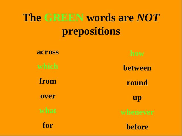 The GREEN words are NOT prepositions