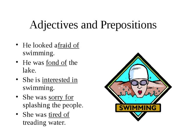Adjectives and Prepositions He looked afraid of swimming. He was fond of the...