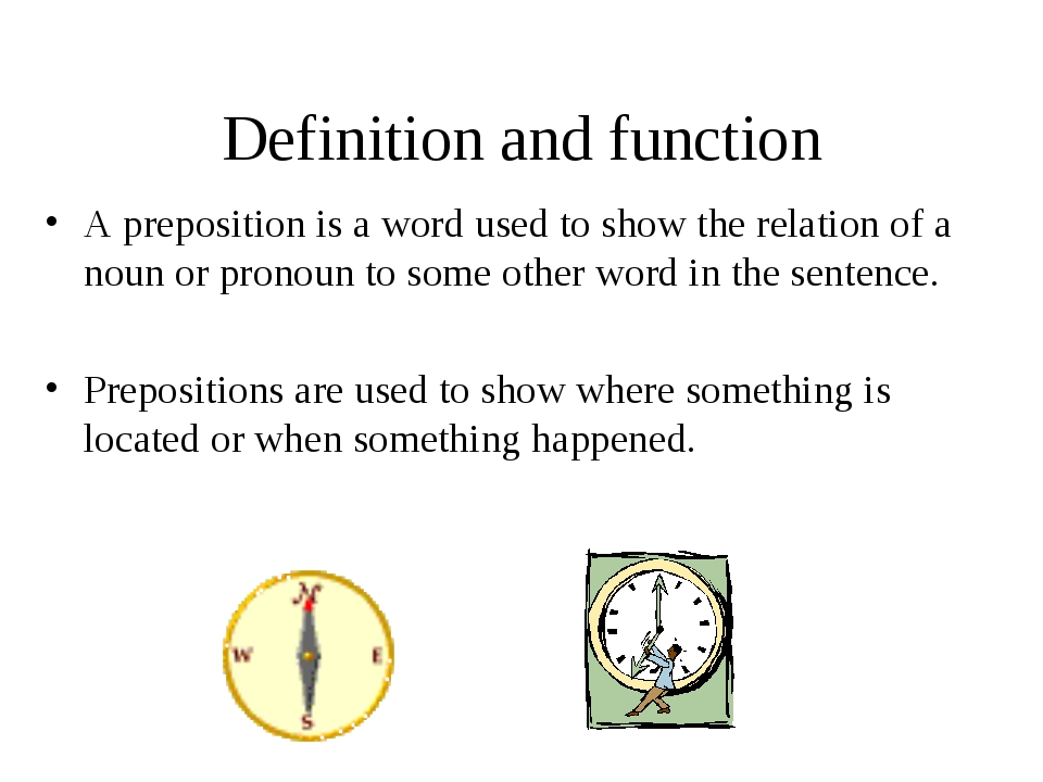 Definition and function A preposition is a word used to show the relation of...