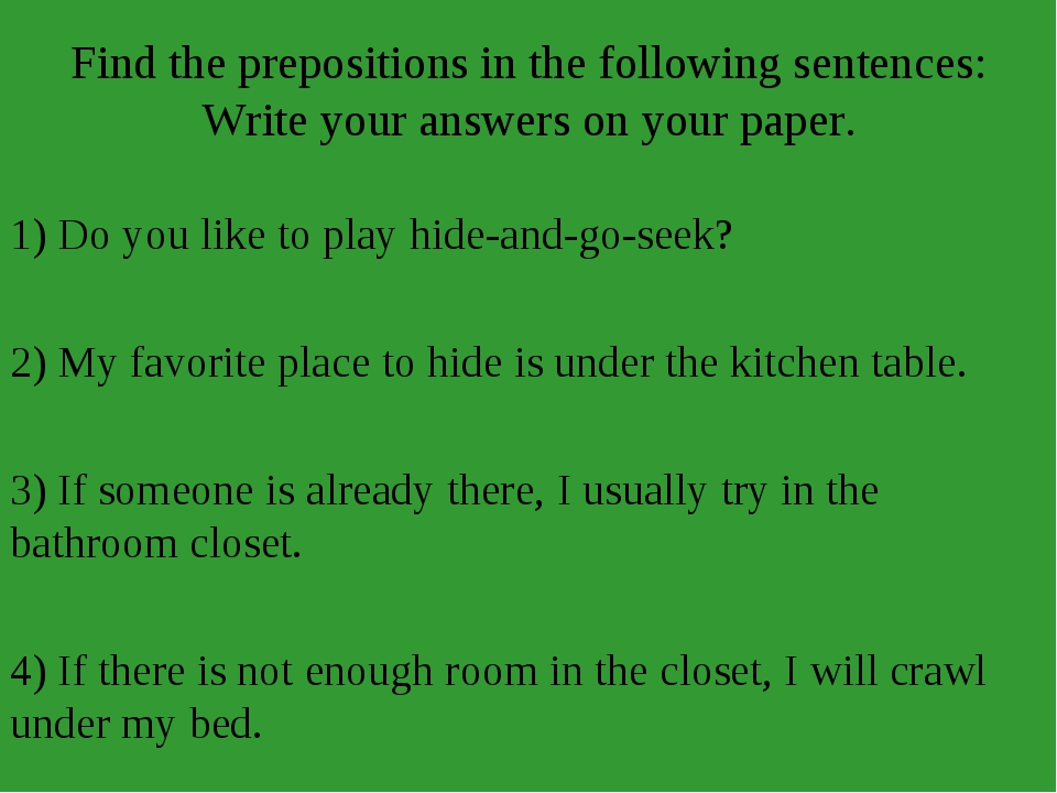 Find the prepositions in the following sentences: Write your answers on your...