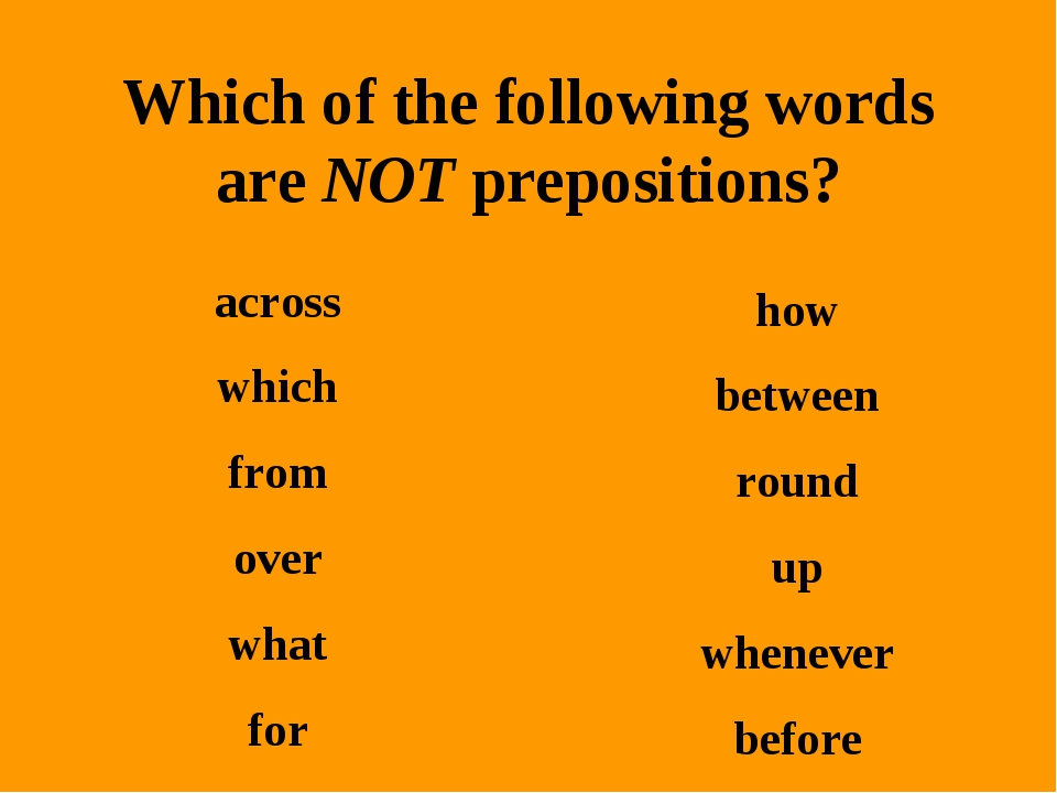 Which of the following words are NOT prepositions? across which from over wha...