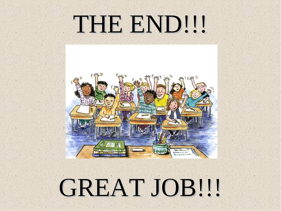 THE END!!! GREAT JOB!!!