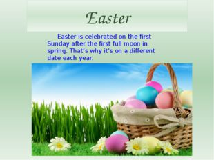 Easter Easter is celebrated on the first Sunday after the first full moon in