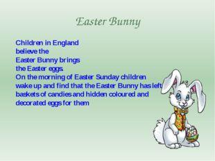 Easter Bunny Children in England believe the Easter Bunny brings the Easter e