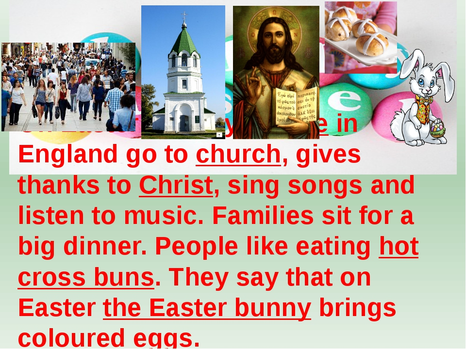 On Easter Sunday people in England go to church, gives thanks to Christ, sin...