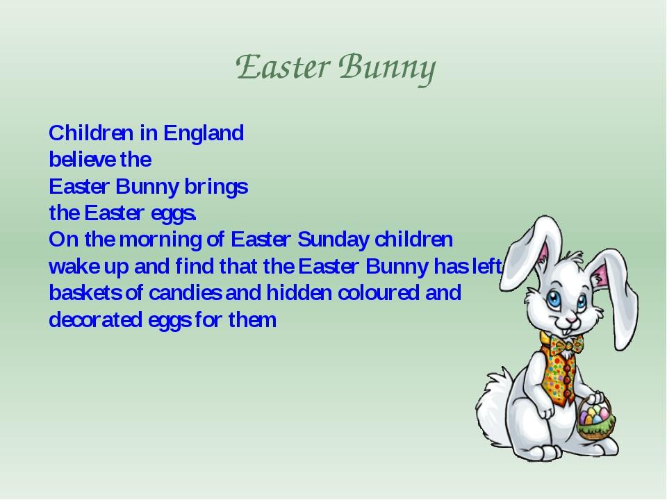 Easter Bunny Children in England believe the Easter Bunny brings the Easter e...