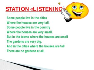 Some people live in the cities Where the houses are very tall. Some people li