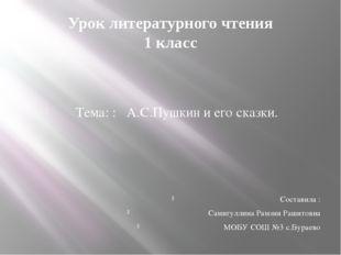 Урок литературного чтения 1 класс Тема: : А.С.Пушкин и его сказки. Составил