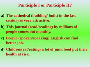 Participle I or Participle II? The cathedral (building/ built) in the last ce