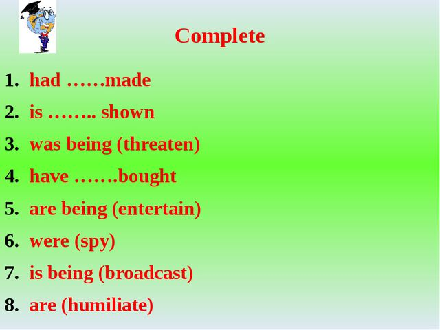 Complete had ……made is …….. shown was being (threaten) have …….bought are bei...