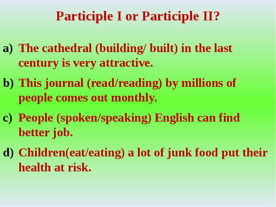 Participle I or Participle II? The cathedral (building/ built) in the last ce...