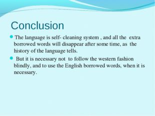 Conclusion The language is self- cleaning system , and all the extra borrowe