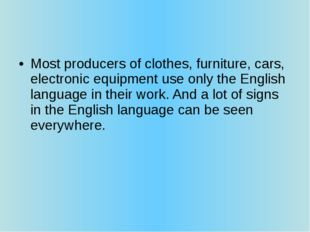 Most producers of clothes, furniture, cars, electronic equipment use only the
