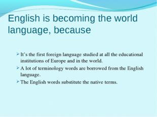 English is becoming the world language, because It's the first foreign langua