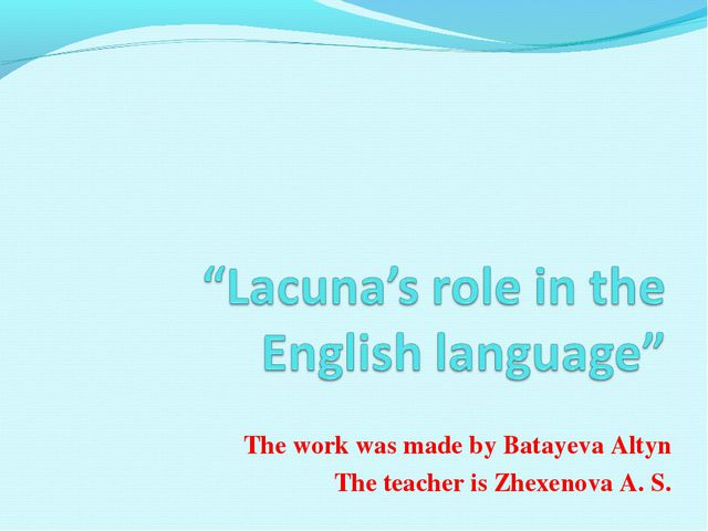 The work was made by Batayeva Altyn The teacher is Zhexenova A. S.