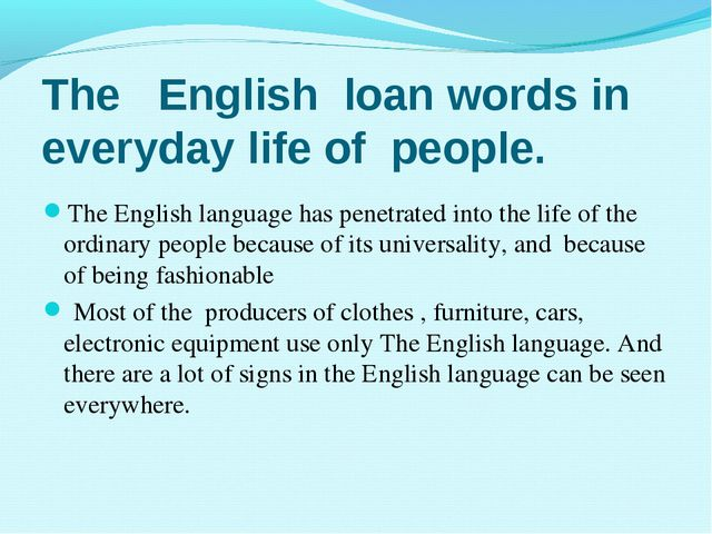 The English loan words in everyday life of people. The English language has p...