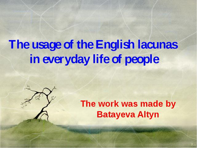 The usage of the English lacunas in everyday life of people The work was made...