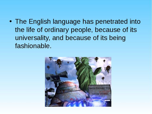 The English language has penetrated into the life of ordinary people, because...