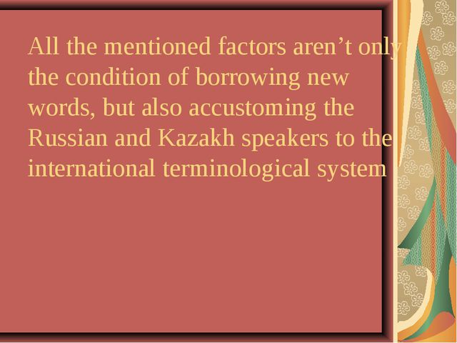 All the mentioned factors aren't only the condition of borrowing new words, b...