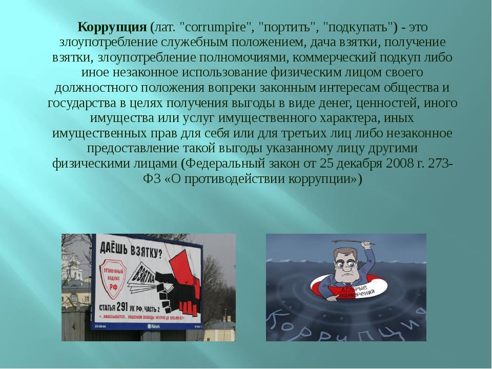 """Коррупция (лат. """"corrumpire"""", """"портить"""", """"подкупать"""") - это злоупотребление с..."""