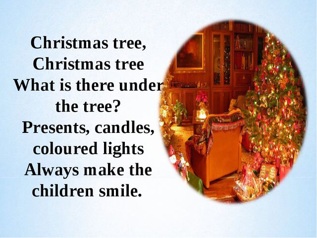Christmas tree, Christmas tree What is there under the tree? Presents, candle...