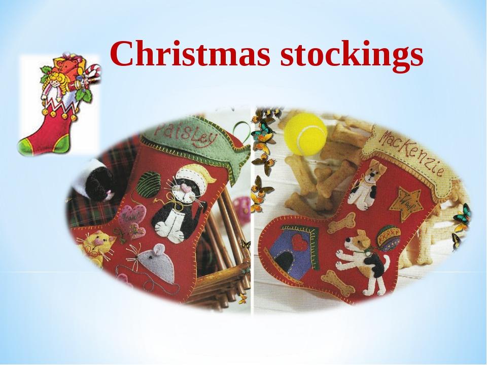 * Christmas stockings