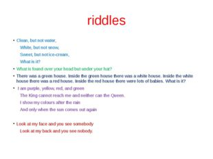 riddles Сlean, but not water, White, but not snow, Sweet, but not ice-cream,