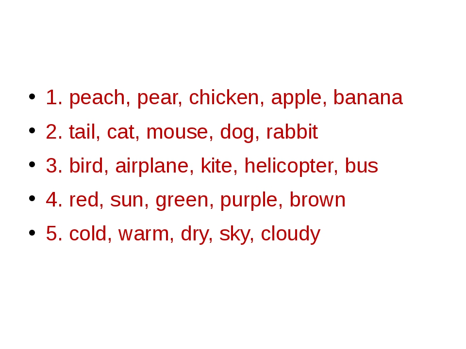 1. peach, pear, chicken, apple, banana 2. tail, cat, mouse, dog, rabbit 3. b...