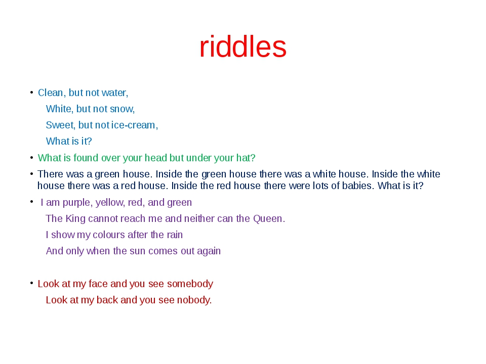 riddles Сlean, but not water, White, but not snow, Sweet, but not ice-cream,...