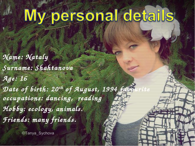 Name: Nataly Surname: Shahtanova Age: 16 Date of birth: 20th of August, 1994...