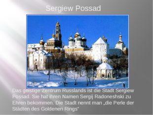 Das geistige Zentrum Russlands ist die Stadt Sergiew Possad. Sie hat ihren Na