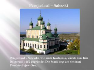 Perejaslawl – Salesski, wie auch Kostroma, wurde von Juri Dolgoruki 1152 gegr