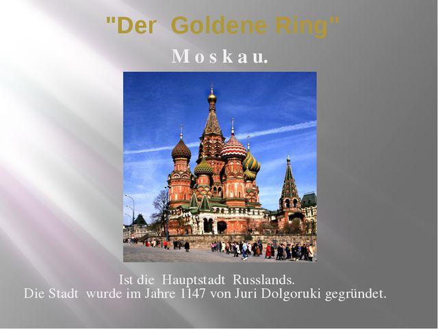 """""""Der Goldene Ring"""" Ist die Hauptstadt Russlands. Die Stadt wurde im Jahre 114..."""