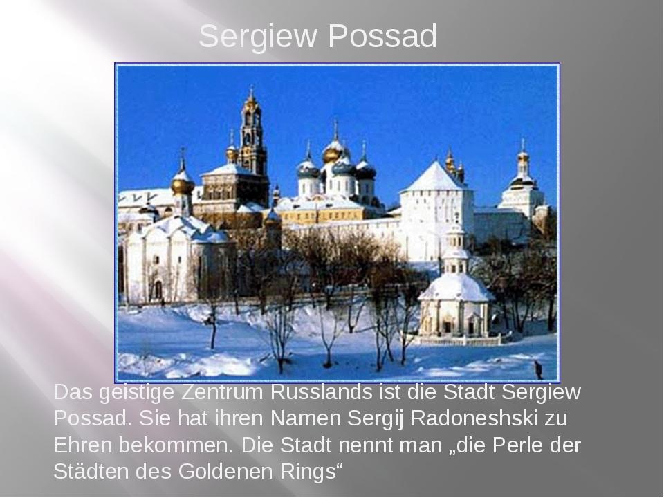 Das geistige Zentrum Russlands ist die Stadt Sergiew Possad. Sie hat ihren Na...