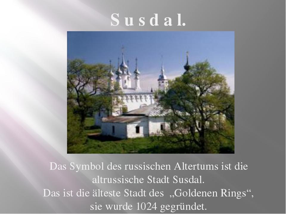 Das Symbol des russischen Altertums ist die altrussische Stadt Susdal. Das is...