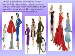 XX век, в отличие от более ранних эпох, принадлежит женскому костюму, ставшем