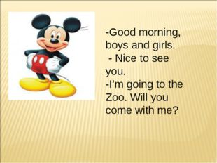 -Good morning, boys and girls. - Nice to see you. -I'm going to the Zoo. Will