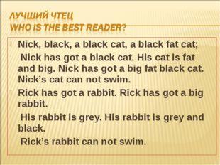 Nick, black, a black cat, a black fat cat; Nick has got a black cat. His cat