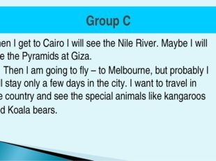 Group C When I get to Cairo I will see the Nile River. Maybe I will see the P