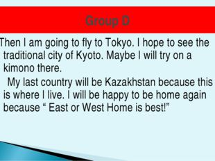 Group D Then I am going to fly to Tokyo. I hope to see the traditional city o