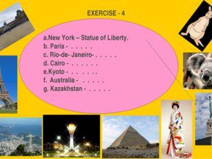 EXERCISE - 4 New York – Statue of Liberty. Paris - . . . . . Rio-de- Janeiro