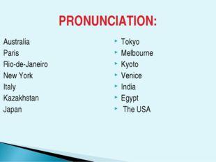 PRONUNCIATION: Australia Paris Rio-de-Janeiro New York Italy Kazakhstan Japan