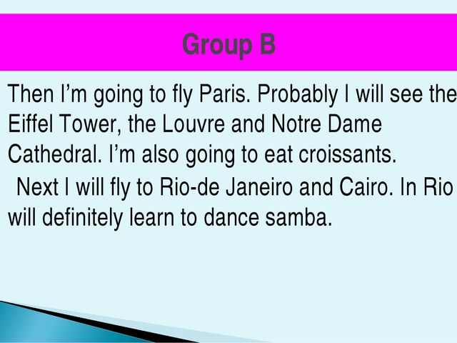 Group B Then I'm going to fly Paris. Probably I will see the Eiffel Tower, th...