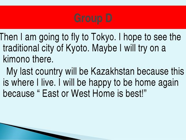 Group D Then I am going to fly to Tokyo. I hope to see the traditional city o...