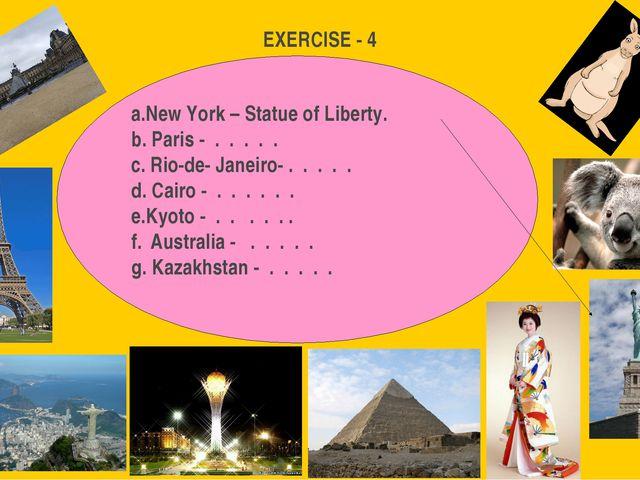 EXERCISE - 4 New York – Statue of Liberty. Paris - . . . . . Rio-de- Janeiro...